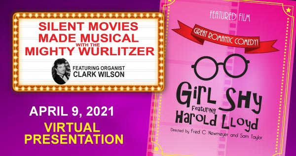 Silent Movies Made Musical with the Mighty Wurlitzer - starting April 9, 2021, Girl Shy featuring Clark Wilson at the keyboard