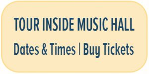 Tour Inside Music Hall - See Dates & Times - Buy Tickets