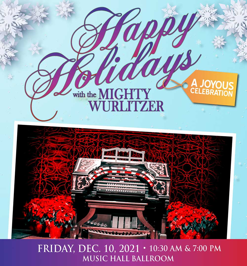 Happy Holidays with the Mighty Wurlitzer December 10, 2021, in the Music Hall Ballroom